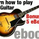 LEARN HOW TO PLAY GUITAR + 5 BONUS GUITAR EBOOKS