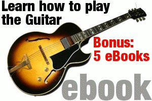 LEARN HOW TO PLAY GUITAR + 5 BONUS GUITAR EBOOKS