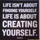 Life Isn't About Finding Yourself. Life Is About Creating Yourself. (paperback)