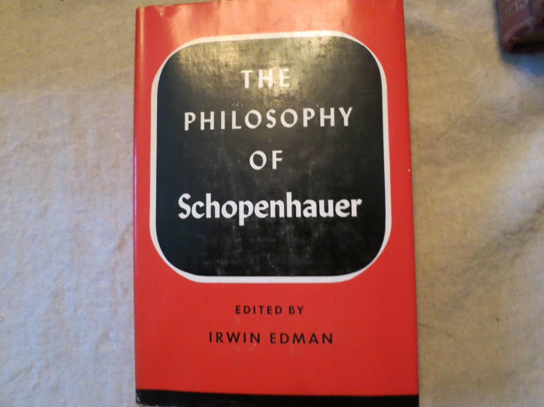 The Philosophy of Schopenhauer Edited by Irwin Edman Hardcover