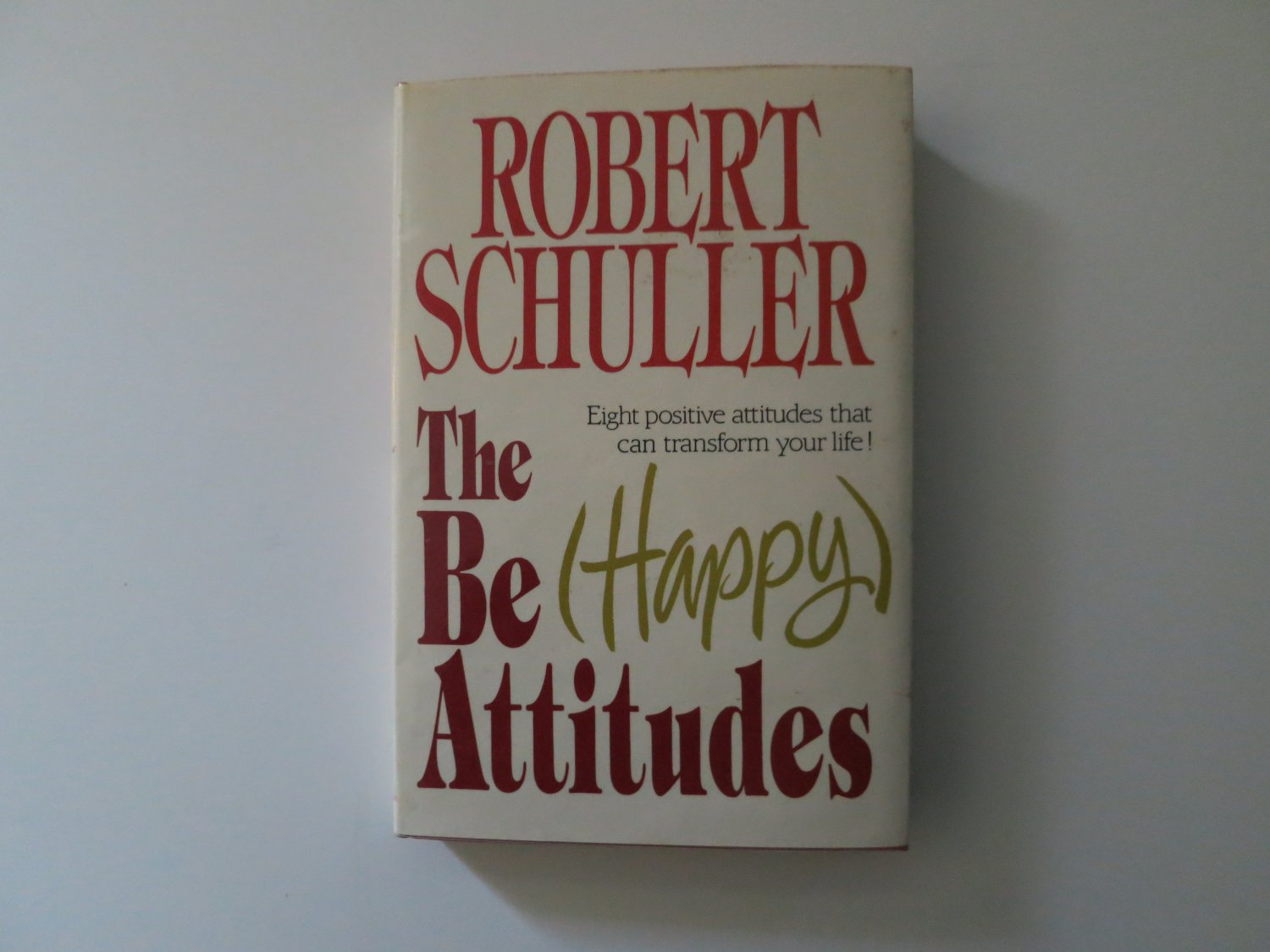 The Be (Happy) Attitudes by Robert Schuller (Hardcover) 1985