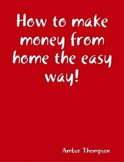 EBook- How to make money from home the easy way!