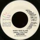 "ARCADE--""""WHEN I WAS ALONE"""" (JESUS, I LOVE YOU) (3:51)/""""WHY DID YOU BREAK MY HEART"""" (3:40) 45 RPM"