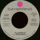 "TRACE BALIN--""""ALL I WANNA DO"""" (3:15) (BOTH SIDES STEREO) 45 RPM 7"""" Vinyl"