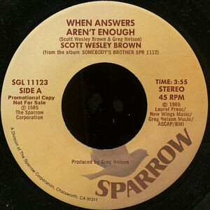 """SCOTT WESLEY BROWN--""""""""WHEN ANSWERS AREN'T ENOUGH"""""""" (3:55) (BOTH SIDES STEREO) 45 RPM 7"""""""" Vinyl"""