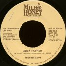 "MICHAEL CARD--""ABBA FATHER"" (3:55)/""TELL THE WORLD THAT JESUS LOVES YOU"" (2:34) 45 RPM 7"" Vinyl"