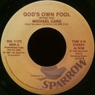 """MICHAEL CARD--""""""""GOD'S OWN FOOL"""""""" (3:16)/""""""""JESUS LET US COME TO KNOW YOU"""""""" 45 RPM 7"""""""" Vinyl"""