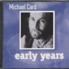 MICHAEL CARD--THE EARLY YEARS Compact Disc (CD)