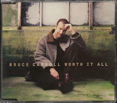"BRUCE CARROLL--""""WORTH IT ALL"""" (RADIO EDIT - 3:49/EARLY FADE VERSION - 4:00/ALBUM VERSION - 4:50) C"