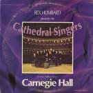 THE CATHEDRAL SINGERS--REX HUMBARD PRESENTS THE CATHEDRAL SINGERS AT NEW YORK'S FAMED CARNEGIE HALL