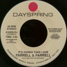 "FARRELL & FARRELL--""""IT'S GONNA TAKE LOVE"""" (3:32) (BOTH SIDES STEREO) 45 RPM 7"""" Vinyl"