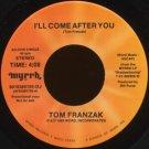 """TOM FRANZAK--""""I'LL COME AFTER YOU"""" (4:08)/""""STUFF"""" (3:39) 45 RPM 7"""" Vinyl"""