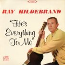 RAY HILDEBRAND--HE'S EVERYTHING TO ME Vinyl LP