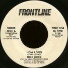 "IDLE CURE--""""HOW LONG"""" (3:54)/""""FRONTLINE"""" (4:04) 45 RPM 7"""" Vinyl"