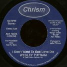 "WESLEY PUTNAM--""""I DON'T WANT TO SEE LOVE DIE"""" (3:26) (BOTH SIDES STEREO) 45 RPM 7"""" Vinyl"