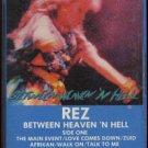 REZ--BETWEEN HEAVEN 'N HELL Cassette Tape