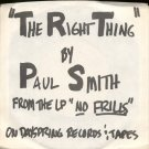 "PAUL SMITH--""""THE RIGHT THINGS"""" (4:00)/""""DANCING TOO CLOSE (TO THE FIRE)"""" (4:20) 45 RPM 7"""" Vinyl"
