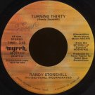 "RANDY STONEHILL--""""TURNING THIRTY"""" (3:49) (STEREO/MONO) 45 RPM 7"""" Vinyl"