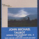 JOHN MICHAEL TALBOT--SONGS FOR WORSHIP VOL. II Cassette Tape