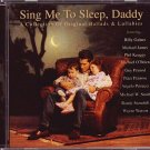 VARIOUS ARTISTS--SING ME TO SLEEP DADDY: A COLLECTION OF ORIGINAL BALLADS & LULLABIES Compact Disc (