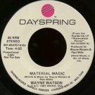 """WAYNE WATSON--""""""""MATERIAL MAGIC"""""""" (4:02) (BOTH SIDES STEREO) 45 RPM 7"""""""" Vinyl"""