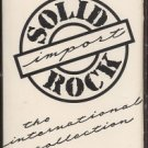 VARIOUS ARTISTS--SOLID ROCK IMPORT: THE INTERNATIONAL COLLECTION Cassette Tape