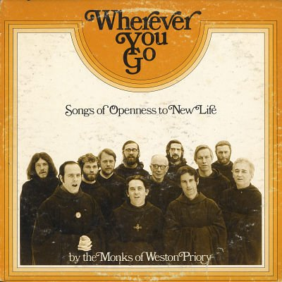 THE MONKS OF WESTON PRIORY--WHEREVER YOU GO: Songs Of Openness To New Life Vinyl LP