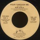 "BOB AYALA--""POUR THROUGH ME"" (3:00)/""HOW CAN I TELL THEM"" (3:55) 45 RPM 7"" Vinyl"