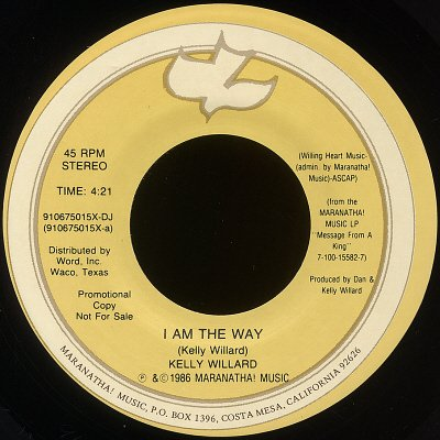 "KELLY WILLARD--""I AM THE WAY"" (4:21)/""LOVER OF THE WORLD"" (4:12) 45 RPM 7"" Vinyl"
