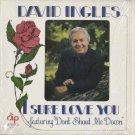 "DAVID INGLES--I SURE LOVE YOU FEATURING ""DON'T SHOUT ME DOWN"" Vinyl LP"