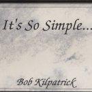 BOB KILPATRICK--IT'S SO SIMPLE Cassette Tape