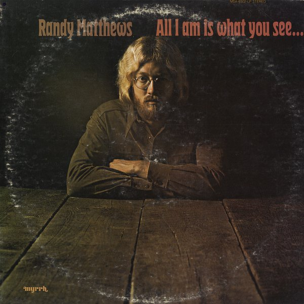 RANDY MATTHEWS--ALL I AM IS WHAT YOU SEE... 1972 Vinyl LP (Canadian Pressing)