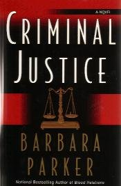 Criminal Justice by Barbara Parker - First Edition