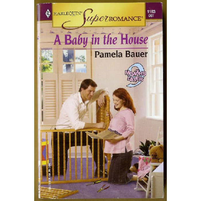 A Baby in the House by Pamela Bauer Harlequin 9 Months Later Series PB Book Oct 2003 Issue 1163
