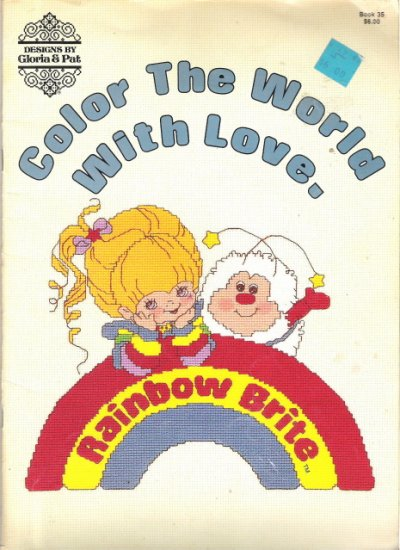 Rainbow Brite Designs by Gloria & Pat Color The World With Love. Counted Cross Stitch