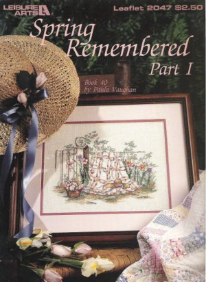 Leisure Arts Leaflet 2047 Spring Remembered Part I designed by Paula Vaughan Book 40