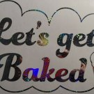 Lets Get Baked Holographic Silver Fireworks Funny Letters Bakery Car Decal