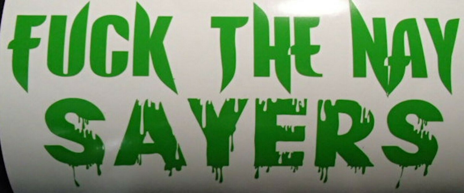 FK The Nay Sayers Lettering Blood Yellow Green Car Vinyl Decal Windshield Window