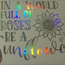 In a World Full of Roses Be A Sunflower Holographic Vinyl Truck Car Window Decal