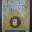 Fatal Majesty: A Novel of Mary, Queen of Scots - Reay Tannahill