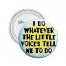 FUNNY I Do What the Voices tell me  2.25 inch pinback button backpack pin 26999187