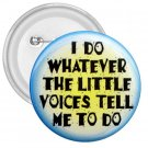 FUNNY I Do What the Voices tell me  3 inch pinback button backpack pin 26999189