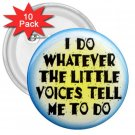 FUNNY I Do What the Voices tell me  10 pack of 3 inch pinback buttons backpack pins 26999193