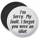 FUNNY HUGE 6 inch pinback button I FORGOT YOU WERE AN IDIOT backpack pin