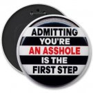 Huge FUNNY pinback button COLOSSAL 6 inch ADMITTING YOU'RE AN ASSHOLE backpack pin