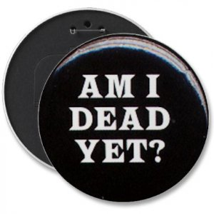 HUMOROUS COLOSSAL 6 inch button pinback backpack pin AM I DEAD YET