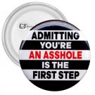 FUNNY Admitting you're an asshole 3 inch pinback button backpack pin 27002891