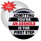 FUNNY Admitting you're an asshole 10 pack of 3 inch pinback buttons backpack pins 27002895