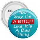 FUNNY You're Saying I'm a Bitch 3 inch pinback button backpack pin 27002883
