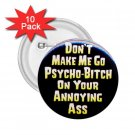 buttons pins HUMOROUS DON'T MAKE ME GO PSYCHO 10 pack of 2.25 inch pinback backpack pins 26999208